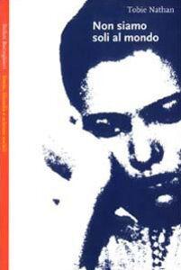 Foto Cover di Non siamo soli al mondo, Libro di Tobie Nathan, edito da Bollati Boringhieri