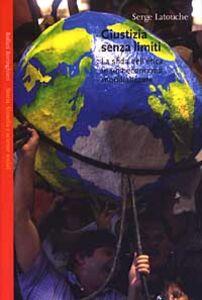 Libro Giustizia senza limiti. La sfida dell'etica in una economia globalizzata Serge Latouche