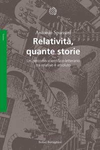Libro Relatività, quante storie. Un percorso scientifico-letterario tra relativo e assoluto Antonio Sparzani