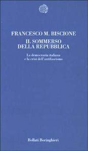 Libro Il sommerso della Repubblica. La democrazia italiana e la crisi dell'antifascismo Francesco M. Biscione