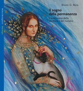 Libro Il sogno della permanenza. L'evoluzione della scrittura e del numero Bruno G. Bara