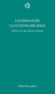 Libro La cultura del male. Dall'idea di colpa all'etica del limite Ugo Bonanate