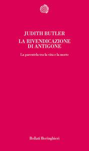 Foto Cover di La rivendicazione di Antigone. La parentela tra la vita e la morte, Libro di Judith Butler, edito da Bollati Boringhieri