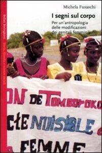 Libro I segni sul corpo. Per un'antropologia delle modificazioni dei genitali femminili Michela Fusaschi