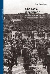 Foto Cover di Che cos'è il nazismo? Problemi interpretativi e prospettive di ricerca, Libro di Ian Kershaw, edito da Bollati Boringhieri