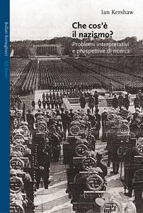 Libro Che cos'è il nazismo? Problemi interpretativi e prospettive di ricerca Ian Kershaw