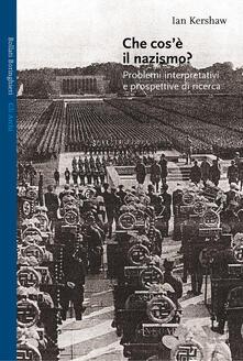 Che cos'è il nazismo? Problemi interpretativi e prospettive di ricerca - Ian Kershaw - copertina