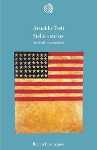 Foto Cover di Stelle e strisce. Storia di una bandiera, Libro di Arnaldo Testi, edito da Bollati Boringhieri