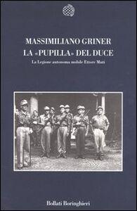 Libro La pupilla del duce. La legione autonoma mobile Ettore Muti Massimiliano Griner