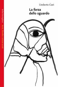 La forza dello sguardo - Umberto Curi - copertina