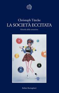 Libro La società eccitata. Filosofia della sensazione Christoph Türcke