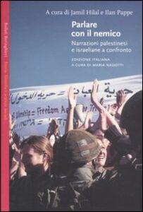 Libro Parlare con il nemico. Narrazioni palestinesi e israeliane a confronto