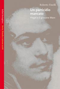 Libro Un parricidio mancato. Hegel e il giovane Marx Roberto Finelli