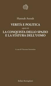 Libro Verità e politica-La conquista dello spazio e la statura dell'uomo Hannah Arendt