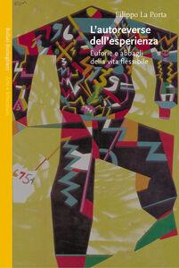 Libro L' autoreverse dell'esperienza. Euforie e abbagli della vita flessibile Filippo La Porta