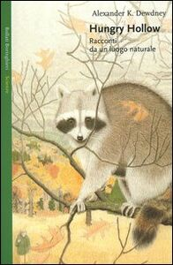 Libro Hungry Hollow. Racconti da un luogo naturale Alexander K. Dewdney