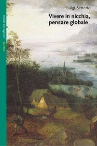 Foto Cover di Vivere in nicchia, pensare globale, Libro di Luigi Sertorio, edito da Bollati Boringhieri