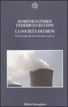 La società dei beni. Dalla famiglia allo stato alle imprese private - Domenico Parisi,Federico Cecconi - copertina