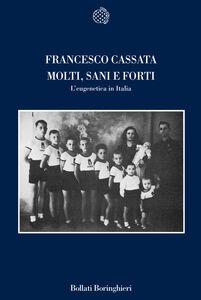 Foto Cover di Molti, sani e forti. L'eugenetica in Italia, Libro di Francesco Cassata, edito da Bollati Boringhieri