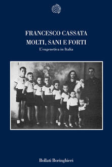 Molti, sani e forti. L'eugenetica in Italia - Francesco Cassata - copertina