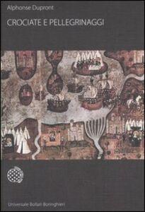 Foto Cover di Crociate e pellegrinaggi, Libro di Alphonse Dupront, edito da Bollati Boringhieri