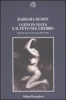 I geni in testa e il feto nel grembo. Sguardo storico sul corpo delle donne - Barbara Duden - copertina