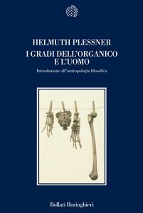Libro I gradi dell'organico e l'uomo. Introduzione all'antropologia filosofica Helmuth Plessner