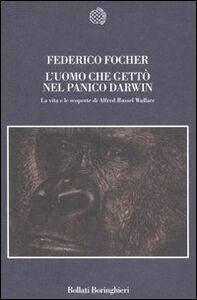 Libro L' uomo che gettò nel panico Darwin. La vita e le scoperte di Alfred Russel Wallace Federico Focher