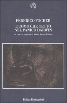 L' uomo che gettò nel panico Darwin. La vita e le scoperte di Alfred Russel Wallace - Federico Focher - copertina