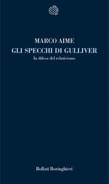 Gli specchi di Gulliver. In difesa del relativismo - Marco Aime - copertina