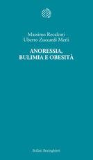 Libro Anoressia, bulimia e obesità Massimo Recalcati Uberto Zuccardi Merli
