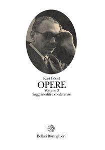 Libro Opere. Vol. 3: Saggi inediti e conferenze. Kurt Gödel