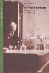 Libro Il Nobel dimenticato. La vita e la scienza di Camillo Golgi Paolo Mazzarello