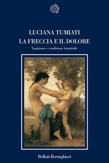 La freccia e il dolore. Vaginismo e condizione femminile - Luciana Tumiati - copertina