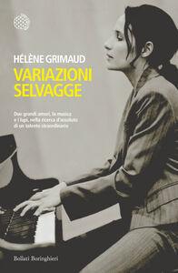 Foto Cover di Variazioni selvagge, Libro di Hélène Grimaud, edito da Bollati Boringhieri