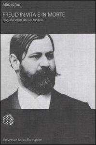 Libro Freud in vita e in morte. Biografia scritta dal suo medico Max Schur