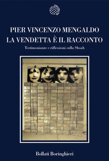 La vendetta è il racconto. Testimonianze e riflessioni sulla Shoah - Pier Vincenzo Mengaldo - copertina