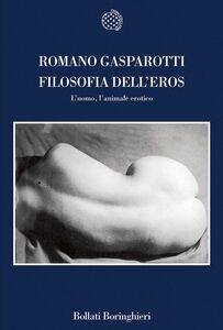 Libro Filosofia dell'eros. L'uomo, l'animale erotico Romano Gasparotti