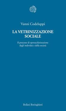 La vetrinizzazione sociale. Il processo di spettacolarizzazione degli individui e della società - Vanni Codeluppi - copertina