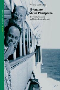 Libro Il ragazzo di via Panisperna. L'avventurosa vita del fisico Franco Rasetti Valeria Del Gamba