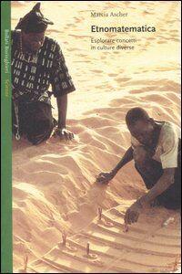 Foto Cover di Etnomatematica. Esplorare concetti in culture diverse, Libro di Marcia Ascher, edito da Bollati Boringhieri