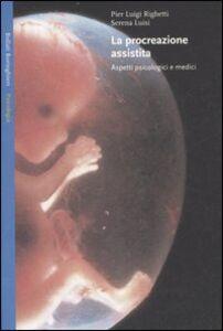 Foto Cover di La procreazione assistita. Aspetti psicologici e medici, Libro di P. Luigi Righetti,Serena Luisi, edito da Bollati Boringhieri