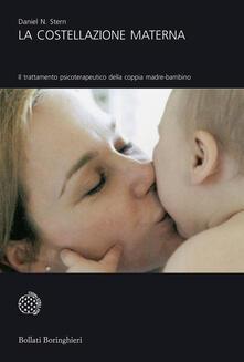 La costellazione materna. Il trattamento psicoterapeutico della coppia madre-bambino - Daniel N. Stern - copertina