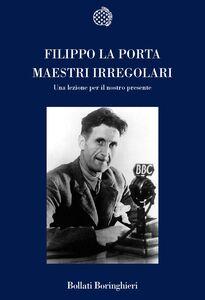 Libro Maestri irregolari. Una lezione per il nostro presente Filippo La Porta
