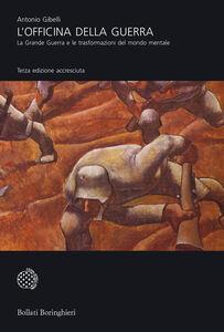 Foto Cover di L' officina della guerra. La grande guerra e le trasformazioni del mondo mentale, Libro di Antonio Gibelli, edito da Bollati Boringhieri