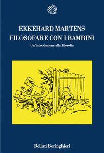 Foto Cover di Filosofare con i bambini. Un'introduzione alla filosofia, Libro di Ekkehard Martens, edito da Bollati Boringhieri
