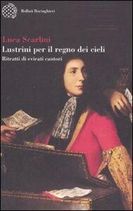 Libro Lustrini per il regno dei cieli. Ritratti di evirati cantori Luca Scarlini