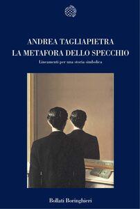 Libro La metafora dello specchio. Lineamenti per una storia simbolica Andrea Tagliapietra