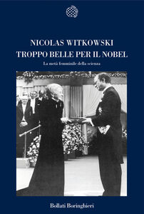 Foto Cover di Troppo belle per il Nobel. La metà femminile della scienza, Libro di Nicolas Witkowski, edito da Bollati Boringhieri