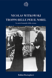 Libro Troppo belle per il Nobel. La metà femminile della scienza Nicolas Witkowski